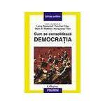 Cum se consolideaza democratia