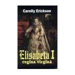 Elisabeta I - regina virgina