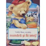 Teddy bear , ursulet , numara si fii istet !