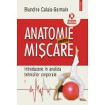 Anatomie pentru miscare, vol. I: Introducere in analiza tehnicilor corporale