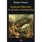 Imparatul Maxentiu si victoria crestinismului