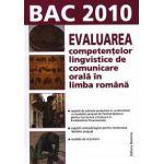 Evaluarea competentelor lingvistice de comunicare orala in limba romana. Bac 2010