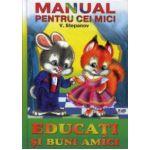 Manualul pentru cei mici - Educati si buni amici