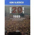 Dupa 20 de ani – 1989 an de cotitura in istoria nationala si in viata internationala