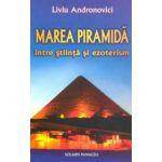 Marea piramidă între ştiinţă şi ezoterism