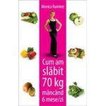 Cum am slabit 70 de kg mancand 6 mese / zi