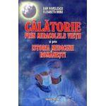Calatorie prin Miracolele Vietii si prin Istoria Medicinii Romanesti