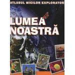 Atlasul micilor exploratori: Lumea noastră