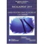 Bacalaureat 2011: Ghid pentru bacalaureat la Chimie. Sinteze, teste, rezolvari