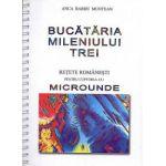 Bucătăria mileniului trei reţete româneşti pentru cuptorul cu microunde