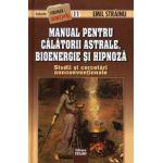 Manual pentru calatorii astrale, bioenergie si hipnoza. Studii si cercetari nonconventionale