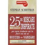 25 de mişcări inspirate + 5 bonusuri pe care trebuie să le faci ca să ai succes în vânzari