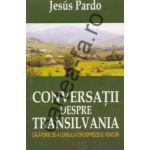 Conversatii despre Transilvania ~ călătorie de-a lungul a cinsprezece veacuri ~