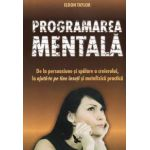 Programarea mentala ~ de la persuasiune şi spălare a creierului, la ajută-te pe tine însuţi şi metafizică practică ~