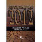 Misterul anului 2012 ~ preziceri, profeţii şi posibilităţi ~