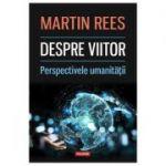 Despre viitor. Perspectivele umanitatii - Martin Rees