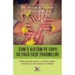 Cum îi ajutăm pe copii să facă față traumelor - Dr. Peter A. Levine