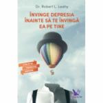 Învinge depresia înainte să te învingă ea pe tine - Dr. Robert L. Leahy
