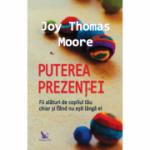 Puterea prezenței - Moore Joy Thomas