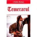 Temerarul - Michel Zevaco