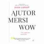 AJUTOR, MERSI, WOW. Trei rugaciuni esentiale, Anne Lamott
