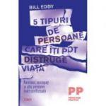 5 tipuri de persoane care îți pot distruge viața.  Bill Eddy