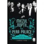 Miezul nopții la Pera Palace. Nașterea Istanbulului Modern -  Autor: Charles King