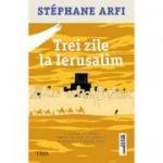 Trei zile la Ierusalim -  Autor: Stéphane Arfi