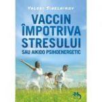 Vaccin impotriva stresului - Valeri Sinelnikov
