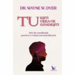 Tu ești ceea ce gândești - Dr. Wayne Dyer