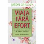 Viața fără efort - Gregory Jason
