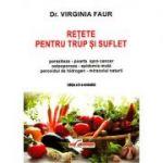 Reţete pentru trup şi suflet - ediţia a II-a revizuită -  Virginia Faur