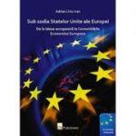 Sub zodia statelor unite ale Europei - Adrian Liviu Ivam