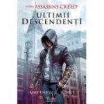 Assassin's Creed. Ultimii descendenți - Matthew J. Kirby