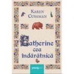 Catherine cea îndărătnică - Karen Cushman