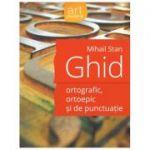 Ghid ortografic, ortoepic si de punctuatie - Mihail Stan