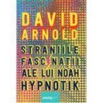 Straniile fascinații ale lui Noah Hypnotik - David Arnold