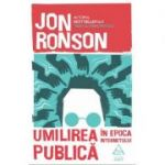 Umilirea publică în epoca internetului - Jon Ronson