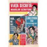 Viaţa secretă a marilor scriitori - Robert Schnakenberg
