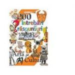 200 de intrebari si raspunsuri - Arta si Cultura