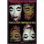 Psihologia timpurilor noi – Gustave Le Bon
