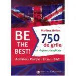 Be the Best! 750 de grile cu răspunsuri explicate. Admitere poliție – Liceu – BAC