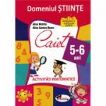 Domeniul STIINTE. Caiet de activitati matematice 5-6 ani