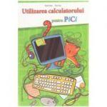 Utilizarea Calculatorului Pentru Pici - Emil Onea