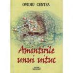 Amintirile unui uituc - Ovidiu Centea