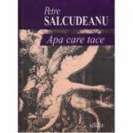 Apa care tace - Petre Salcudeanu