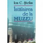 Intalnirea de la muzeu - Ion C. Stefan