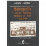 Monografia liceului economic Rosiorii de Vede Teleorman - Constantin T. Ciubotaru