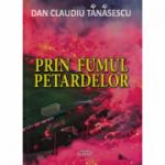 Prin fumul petardelor - Dan Claudiu Tanasescu