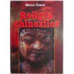 Religia chinezilor - Marcel Granet